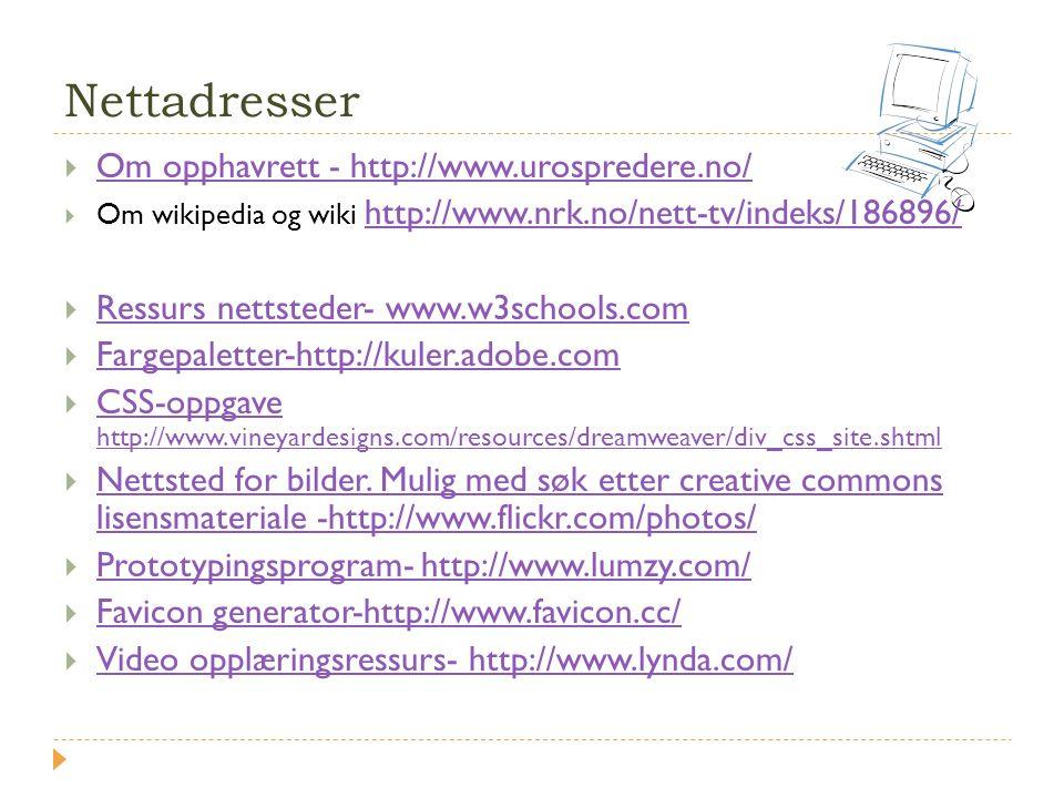 Nettadresser  Om opphavrett - http://www.urospredere.no/ Om opphavrett - http://www.urospredere.no/  Om wikipedia og wiki http://www.nrk.no/nett-tv/