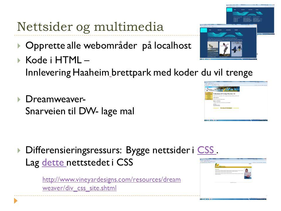 Nettsider og multimedia  Opprette alle webområder på localhost  Kode i HTML – Innlevering Haaheim brettpark med koder du vil trenge  Dreamweaver- S
