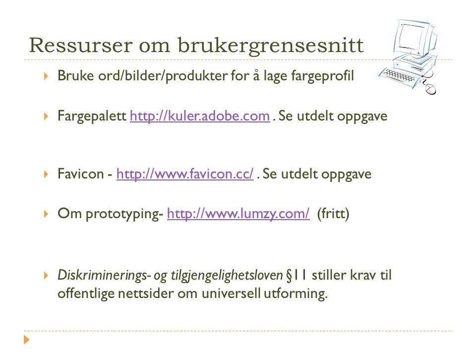 Ressurser om brukergrensesnitt  Bruke ord/bilder/produkter for å lage fargeprofil  Fargepalett http://kuler.adobe.com. Se utdelt oppgavehttp://kuler