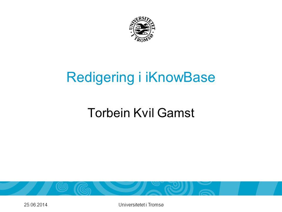 Universitetet i Tromsø25.06.2014 Redigering i iKnowBase Torbein Kvil Gamst