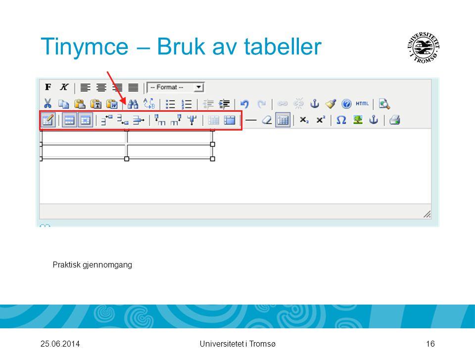 Universitetet i Tromsø16 Tinymce – Bruk av tabeller 25.06.2014 Praktisk gjennomgang