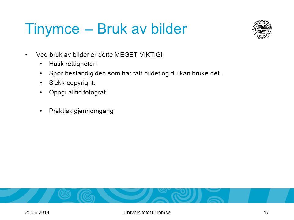Universitetet i Tromsø17 Tinymce – Bruk av bilder •Ved bruk av bilder er dette MEGET VIKTIG! •Husk rettigheter! •Spør bestandig den som har tatt bilde