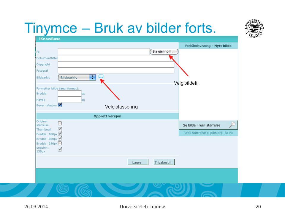Universitetet i Tromsø20 Tinymce – Bruk av bilder forts. 25.06.2014 Velg bildefil Velg plassering