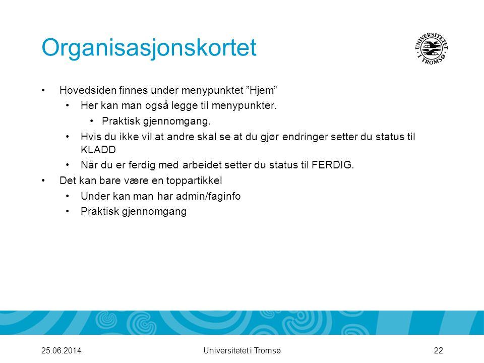 """Universitetet i Tromsø22 Organisasjonskortet •Hovedsiden finnes under menypunktet """"Hjem"""" •Her kan man også legge til menypunkter. •Praktisk gjennomgan"""