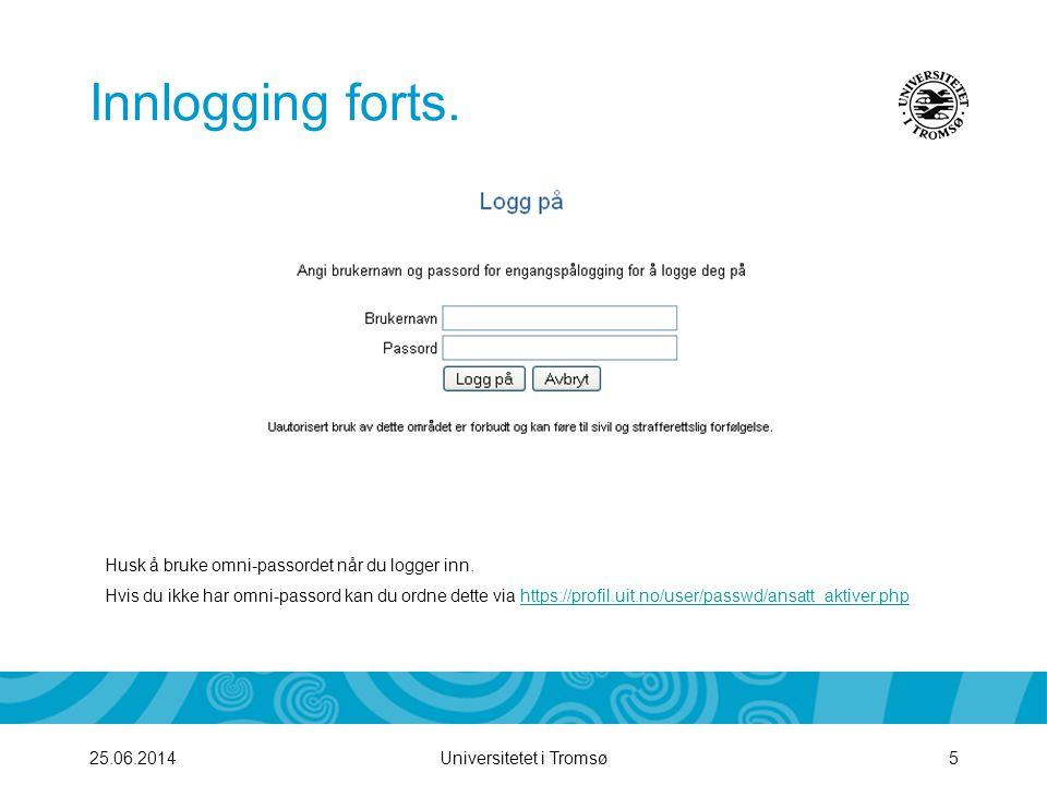 Universitetet i Tromsø525.06.2014 Innlogging forts. Husk å bruke omni-passordet når du logger inn. Hvis du ikke har omni-passord kan du ordne dette vi