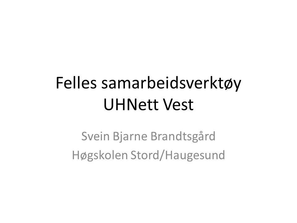 Felles samarbeidsverktøy UHNett Vest Svein Bjarne Brandtsgård Høgskolen Stord/Haugesund
