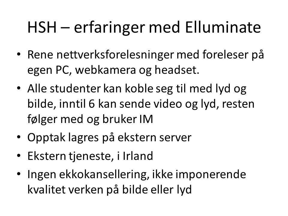 HSH – erfaringer med Elluminate • Rene nettverksforelesninger med foreleser på egen PC, webkamera og headset. • Alle studenter kan koble seg til med l