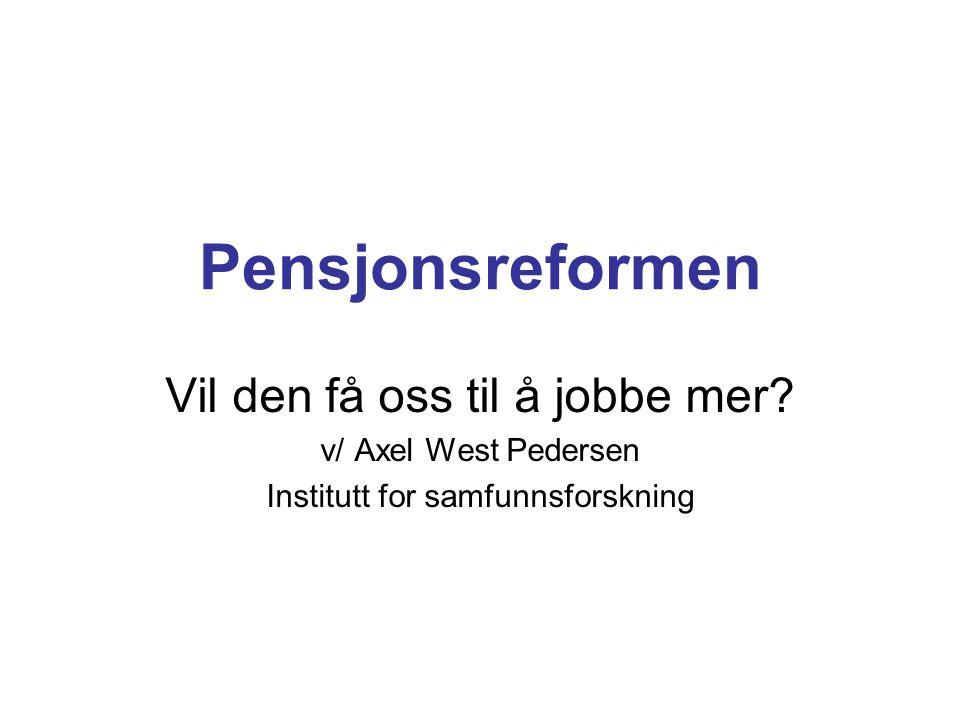 Pensjonsreformen Vil den få oss til å jobbe mer.