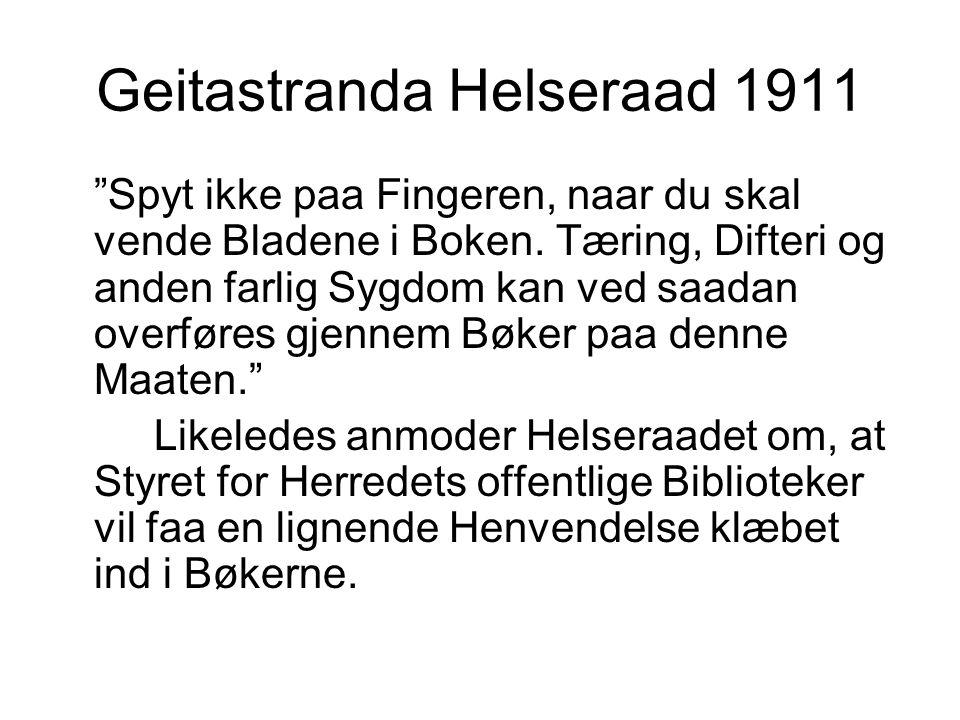 Geitastranda Helseraad 1911 Spyt ikke paa Fingeren, naar du skal vende Bladene i Boken.
