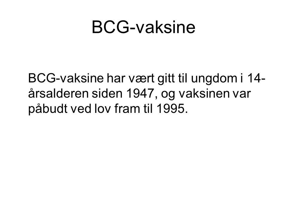 BCG-vaksine BCG-vaksine har vært gitt til ungdom i 14- årsalderen siden 1947, og vaksinen var påbudt ved lov fram til 1995.