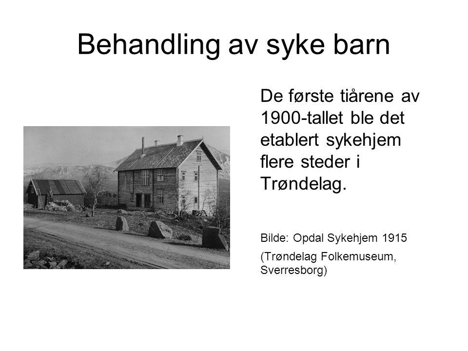 Behandling av syke barn De første tiårene av 1900-tallet ble det etablert sykehjem flere steder i Trøndelag.