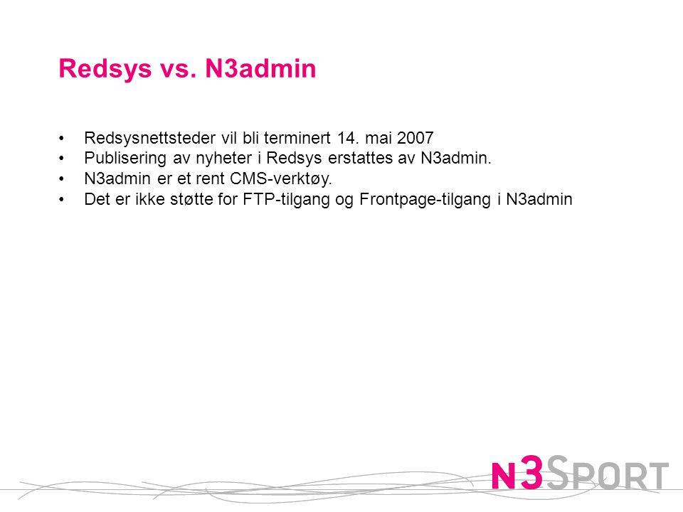 Redsys vs. N3admin •Redsysnettsteder vil bli terminert 14. mai 2007 •Publisering av nyheter i Redsys erstattes av N3admin. •N3admin er et rent CMS-ver