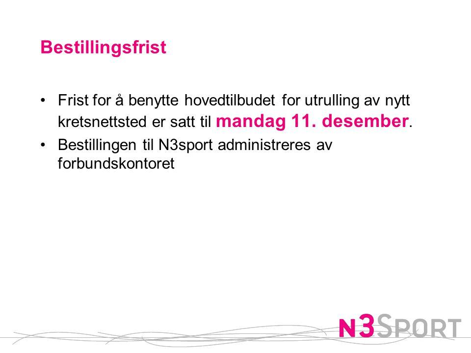 Bestillingsfrist •Frist for å benytte hovedtilbudet for utrulling av nytt kretsnettsted er satt til mandag 11. desember. •Bestillingen til N3sport adm