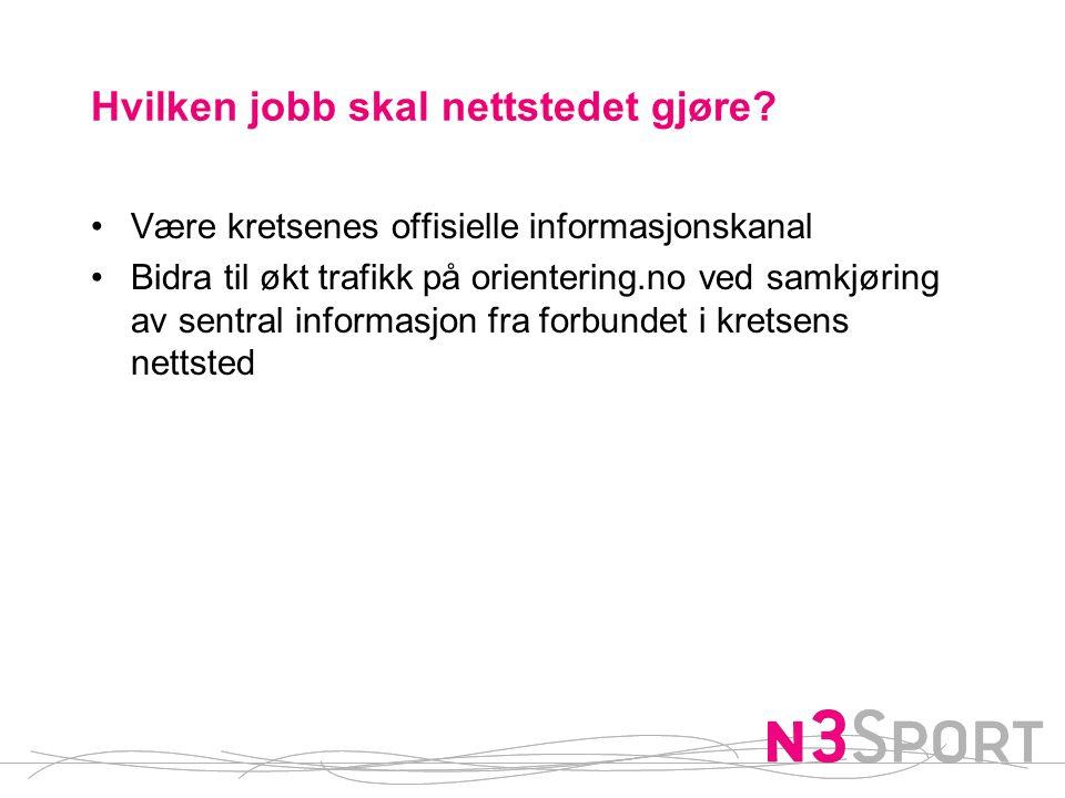 Hvilken jobb skal nettstedet gjøre? •Være kretsenes offisielle informasjonskanal •Bidra til økt trafikk på orientering.no ved samkjøring av sentral in