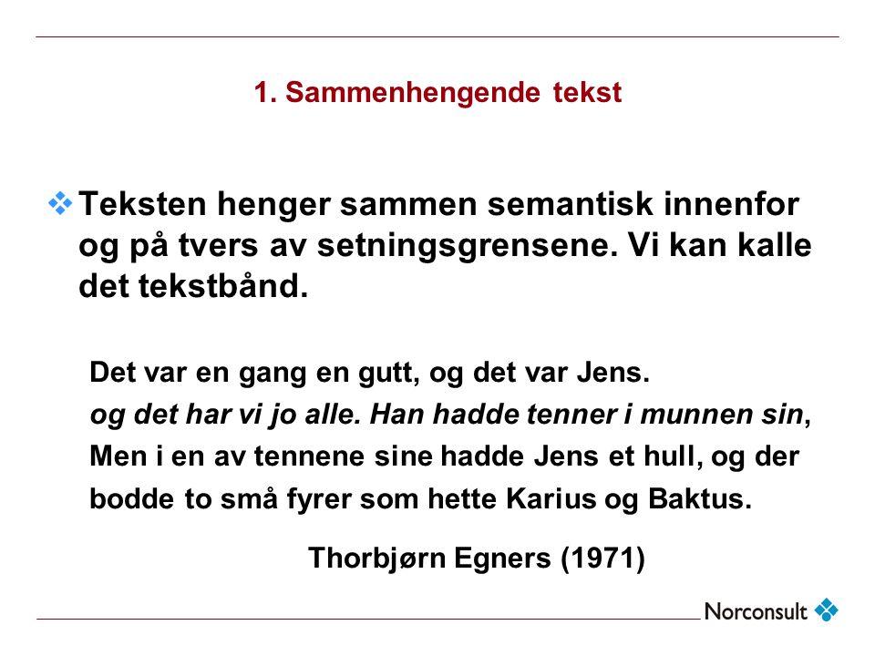 1. Sammenhengende tekst  Teksten henger sammen semantisk innenfor og på tvers av setningsgrensene. Vi kan kalle det tekstbånd. Det var en gang en gut