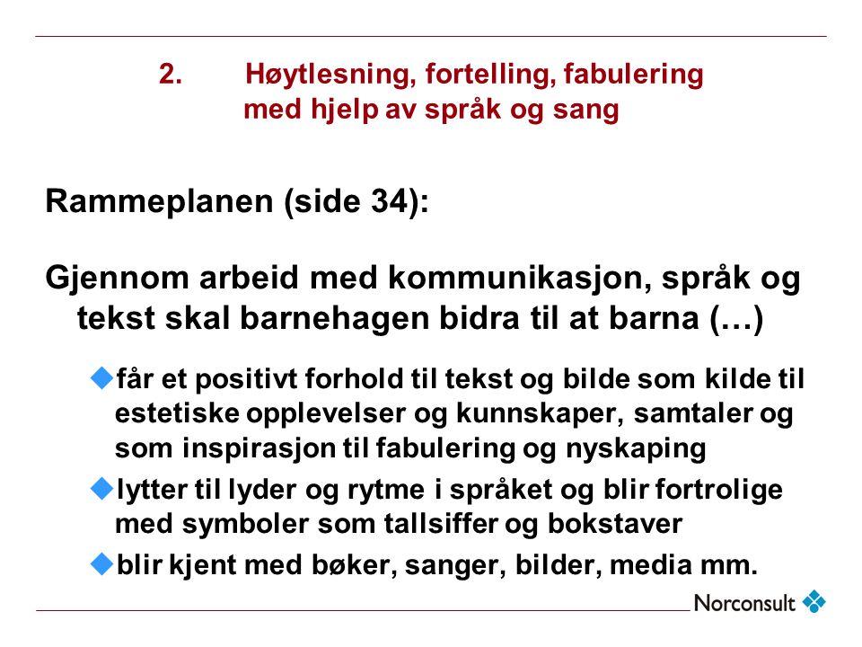 2.Høytlesning, fortelling, fabulering med hjelp av språk og sang Rammeplanen (side 34): Gjennom arbeid med kommunikasjon, språk og tekst skal barnehag