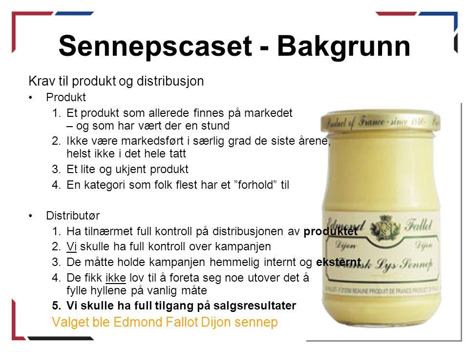 Sennepscaset - Bakgrunn Krav til produkt og distribusjon •Produkt 1.Et produkt som allerede finnes på markedet – og som har vært der en stund 2.Ikke v