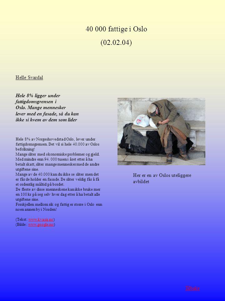 Helle Svardal Hele 8% ligger under fattigdomsgrensen i Oslo. Mange mennesker lever med en fasade, så du kan ikke si hvem av dem som lider Hele 8% av N
