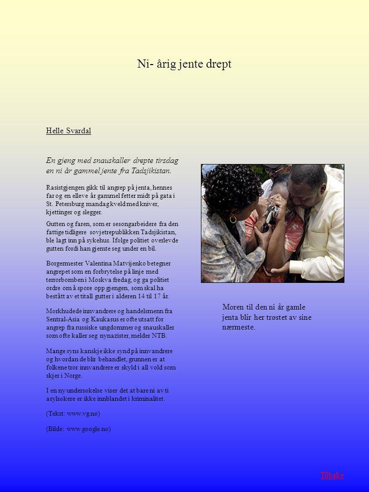 Helle Svardal En gjeng med snauskaller drepte tirsdag en ni år gammel jente fra Tadsjikistan. Rasistgjengen gikk til angrep på jenta, hennes far og en