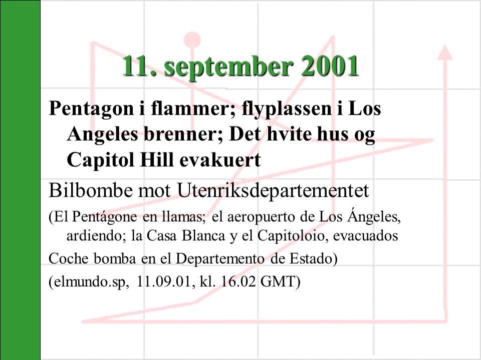 11. september 2001 Pentagon i flammer; flyplassen i Los Angeles brenner; Det hvite hus og Capitol Hill evakuert Bilbombe mot Utenriksdepartementet (El