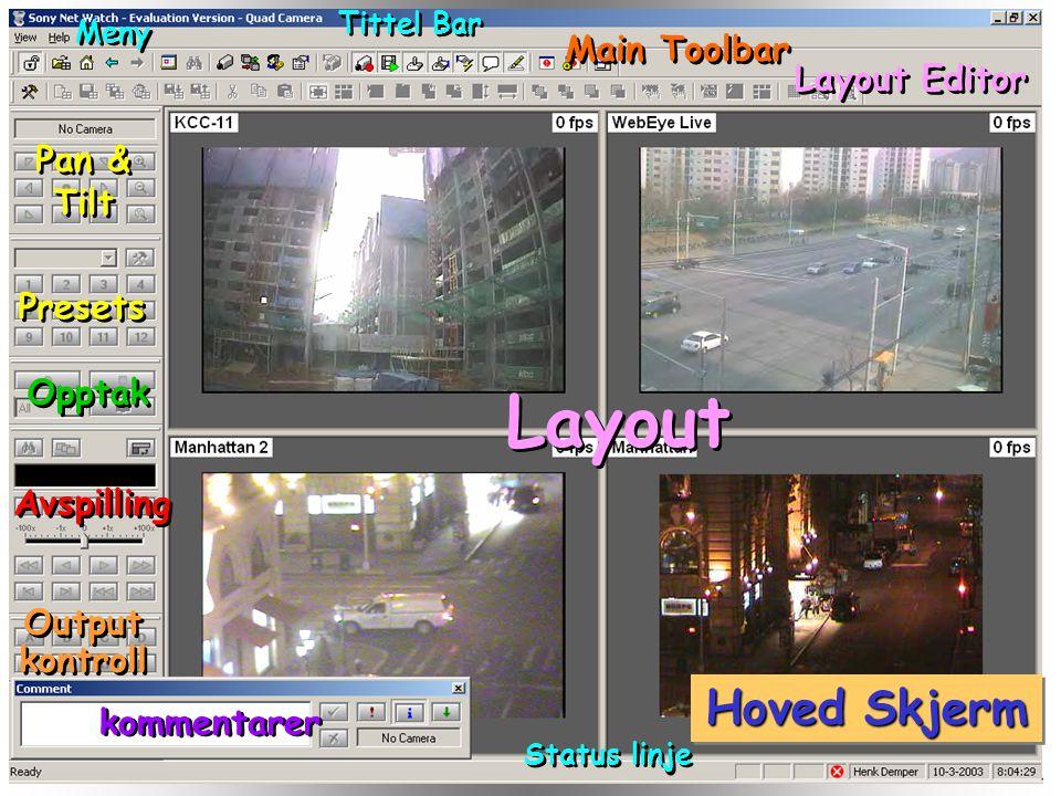 kommentarer Output kontroll Output kontroll Avspilling Opptak Presets Pan & Tilt Pan & Tilt Layout Editor Layout Main Toolbar Meny Tittel Bar Status linje Hoved Skjerm