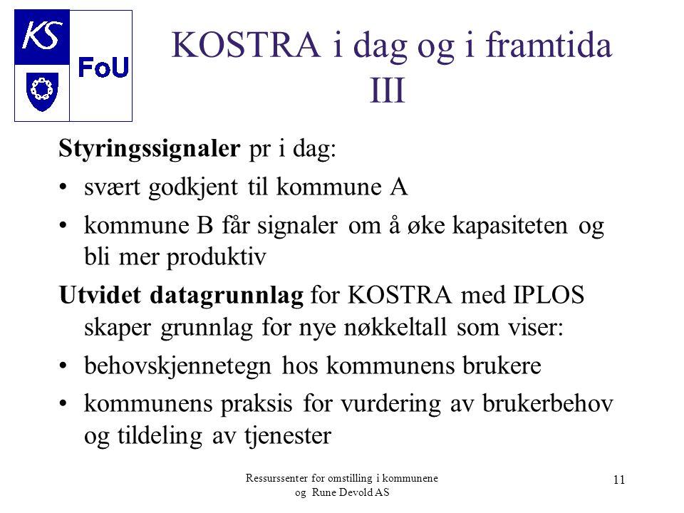 Ressurssenter for omstilling i kommunene og Rune Devold AS 11 KOSTRA i dag og i framtida III Styringssignaler pr i dag: •svært godkjent til kommune A