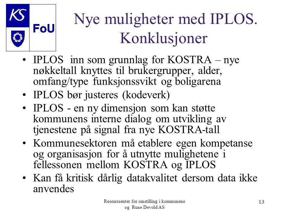 Ressurssenter for omstilling i kommunene og Rune Devold AS 13 Nye muligheter med IPLOS. Konklusjoner •IPLOS inn som grunnlag for KOSTRA – nye nøkkelta