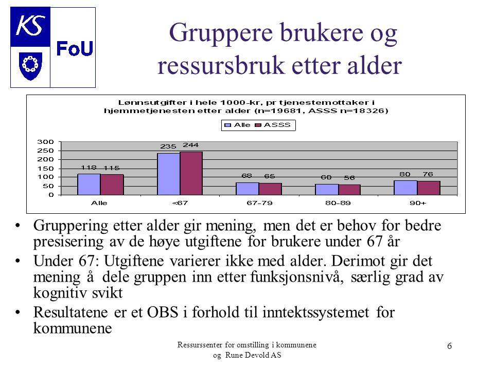 Ressurssenter for omstilling i kommunene og Rune Devold AS 6 Gruppere brukere og ressursbruk etter alder •Gruppering etter alder gir mening, men det e