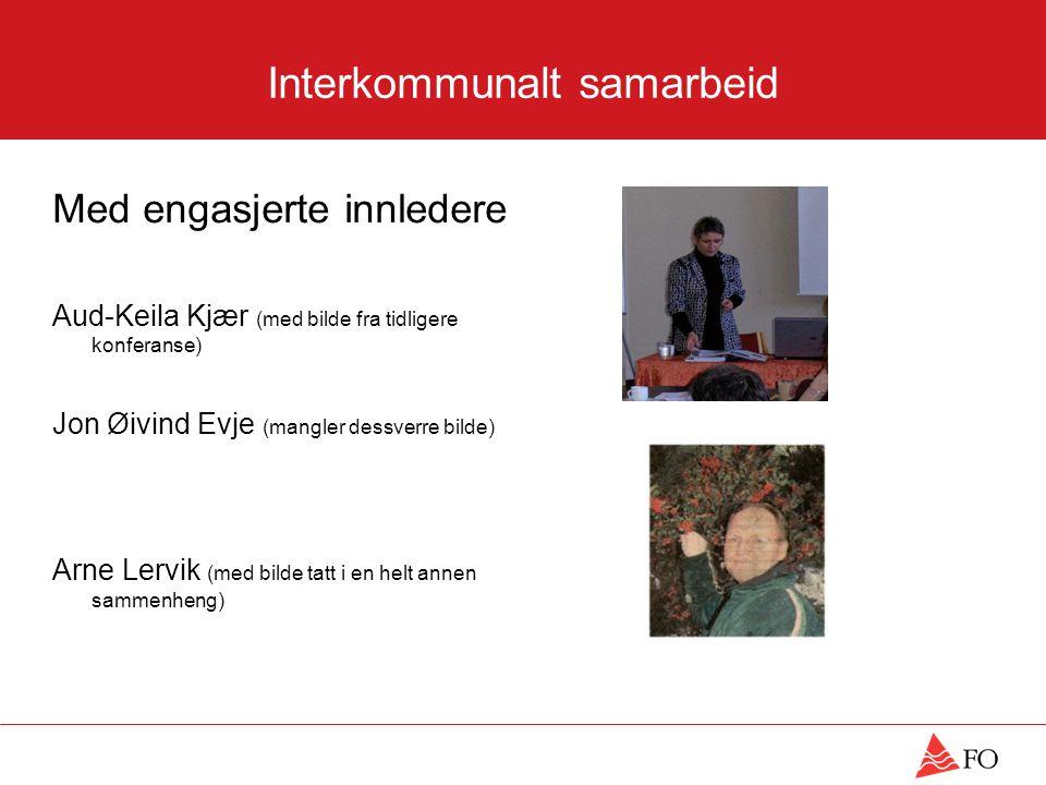 Interkommunalt samarbeid Med engasjerte innledere Aud-Keila Kjær (med bilde fra tidligere konferanse) Jon Øivind Evje (mangler dessverre bilde) Arne Lervik (med bilde tatt i en helt annen sammenheng)