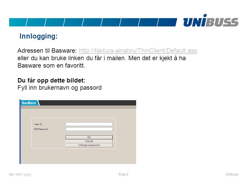dd / mm / yyyyUnibussSide 3 Adressen til Basware: http://faktura-alnabru/ThinClient/Default.asp eller du kan bruke linken du får i mailen. Men det er