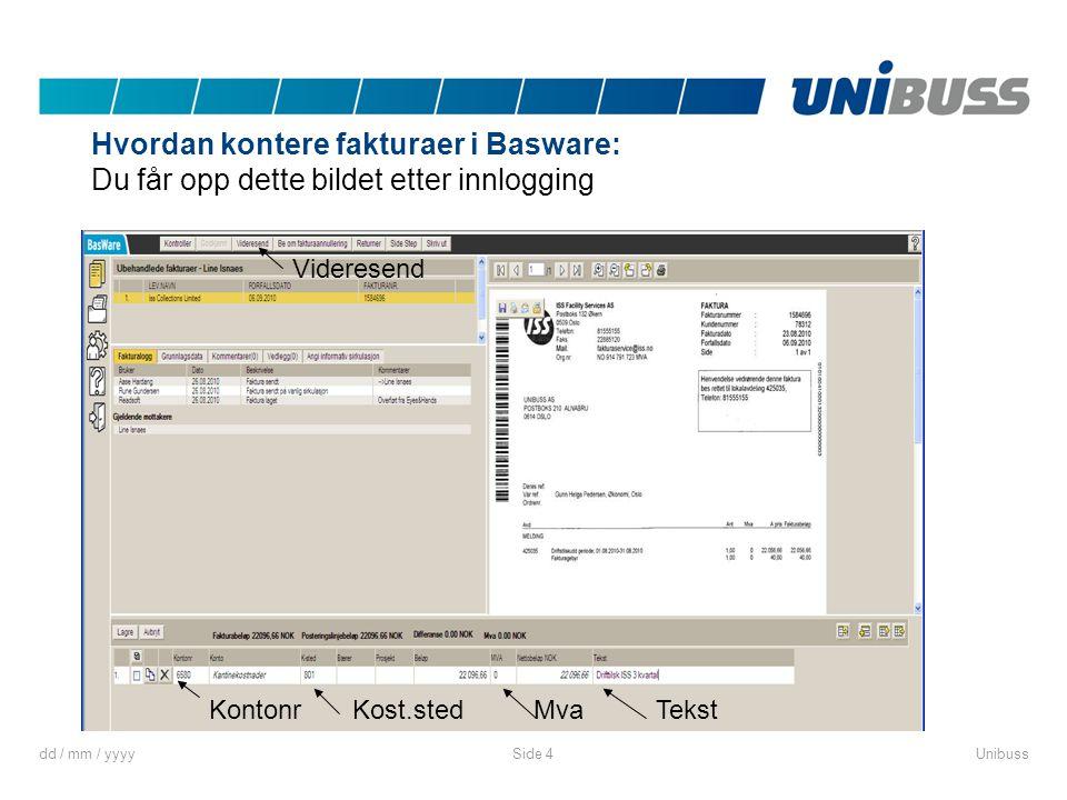 dd / mm / yyyyUnibussSide 4 Hvordan kontere fakturaer i Basware: Du får opp dette bildet etter innlogging Kost.stedMvaTekst Kontonr Videresend