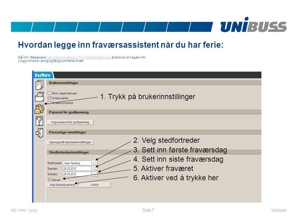 dd / mm / yyyyUnibussSide 7 Hvordan legge inn fraværsassistent når du har ferie: Gå inn i Baseware http://faktura-alnabru/ThinClient/Default.asp eller