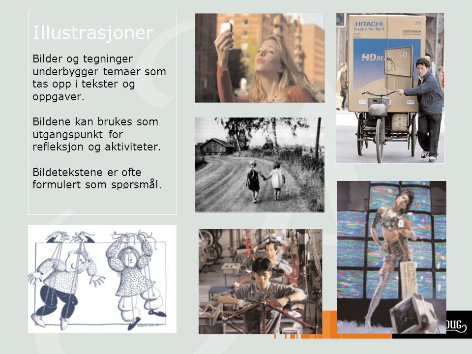Illustrasjoner Bilder og tegninger underbygger temaer som tas opp i tekster og oppgaver. Bildene kan brukes som utgangspunkt for refleksjon og aktivit