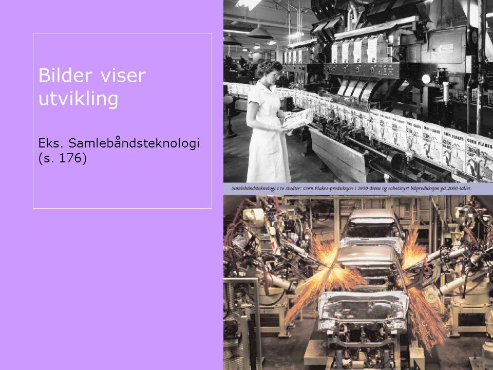 Bilder viser utvikling Eks. Samlebåndsteknologi (s. 176)
