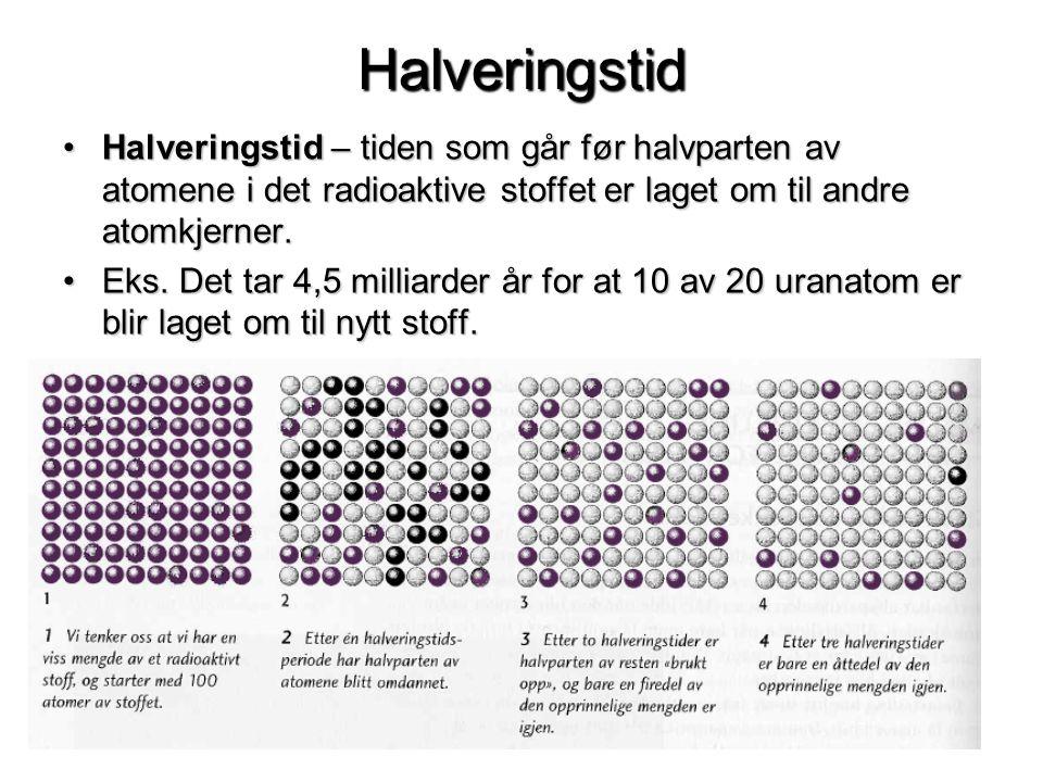 Halveringstid •Halveringstid – tiden som går før halvparten av atomene i det radioaktive stoffet er laget om til andre atomkjerner. •Eks. Det tar 4,5