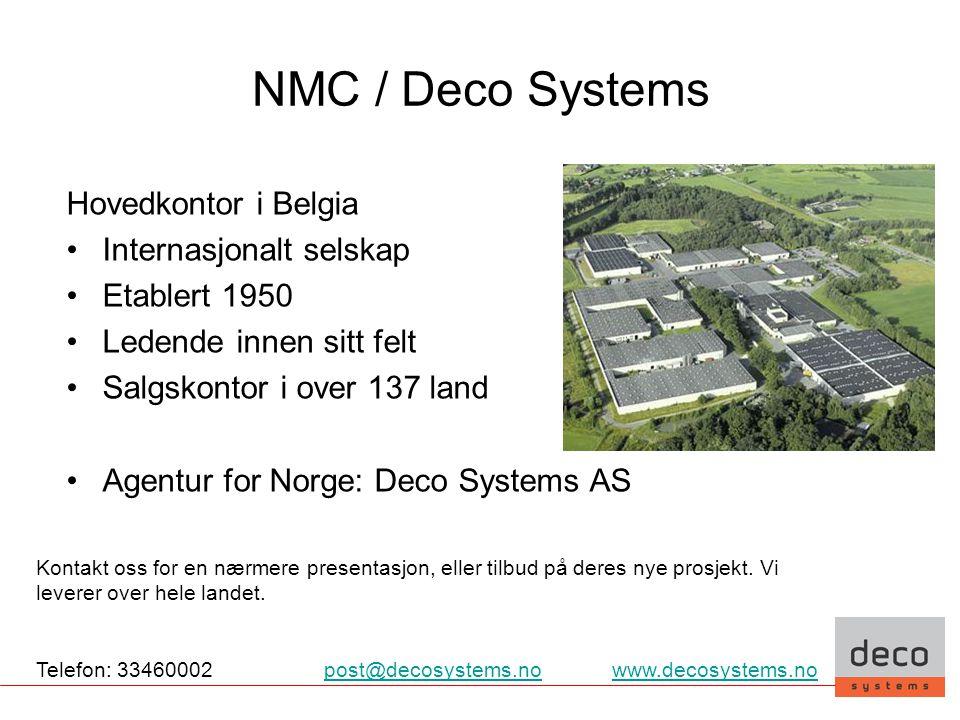 NMC / Deco Systems Hovedkontor i Belgia •Internasjonalt selskap •Etablert 1950 •Ledende innen sitt felt •Salgskontor i over 137 land •Agentur for Norg