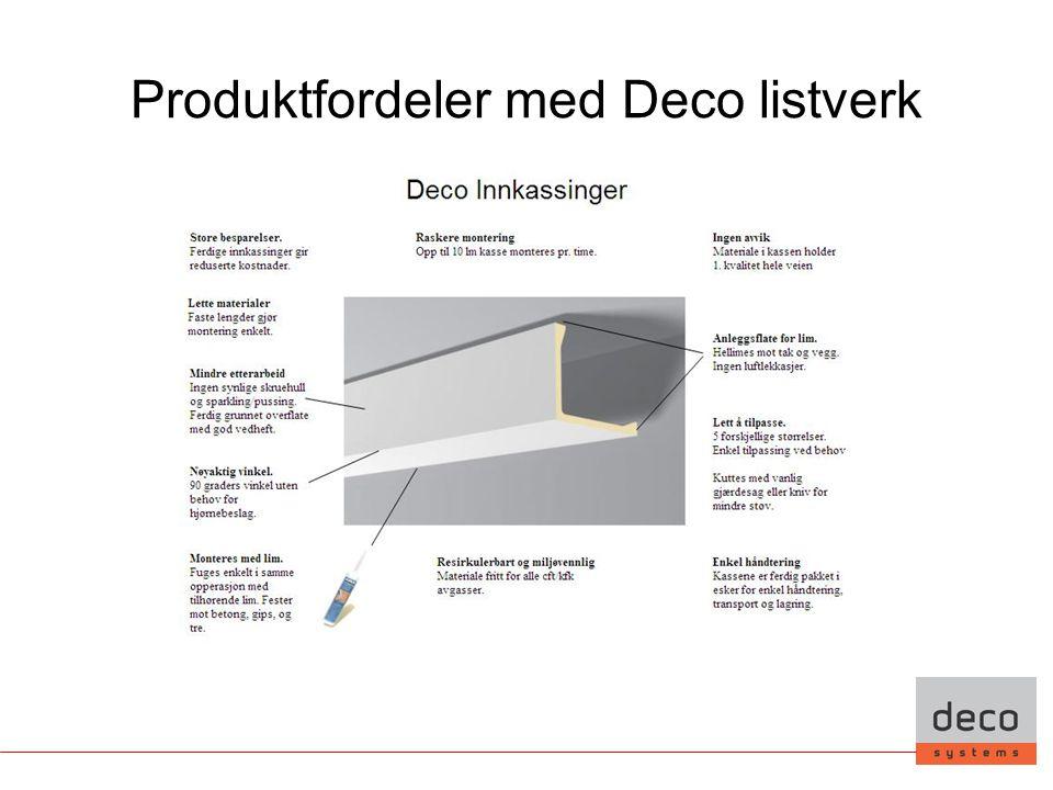 Fordeler med Deco Systems •Rask og enkel transport •Kvalitetskontroll •Miljøvennlig •Sertifiseringer •Forskning og utvikling
