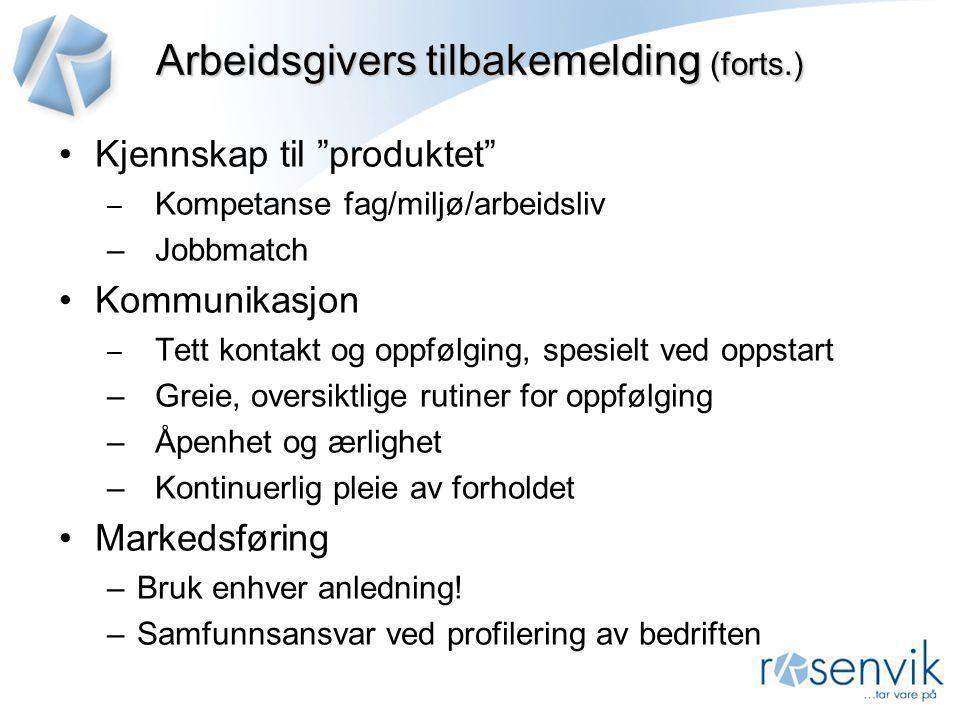 """Arbeidsgivers tilbakemelding (forts.) •Kjennskap til """"produktet"""" – Kompetanse fag/miljø/arbeidsliv –Jobbmatch •Kommunikasjon – Tett kontakt og oppfølg"""