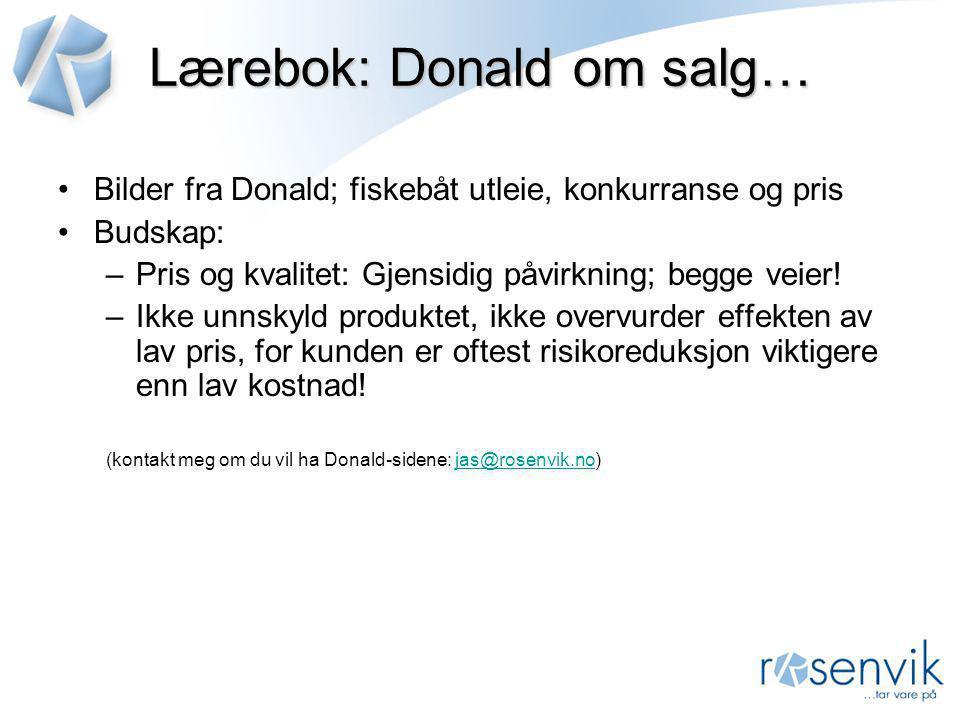 Lærebok: Donald om salg… •Bilder fra Donald; fiskebåt utleie, konkurranse og pris •Budskap: –Pris og kvalitet: Gjensidig påvirkning; begge veier! –Ikk