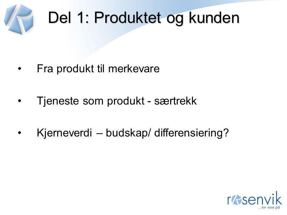Del 1: Produktet og kunden •Fra produkt til merkevare •Tjeneste som produkt - særtrekk •Kjerneverdi – budskap/ differensiering?