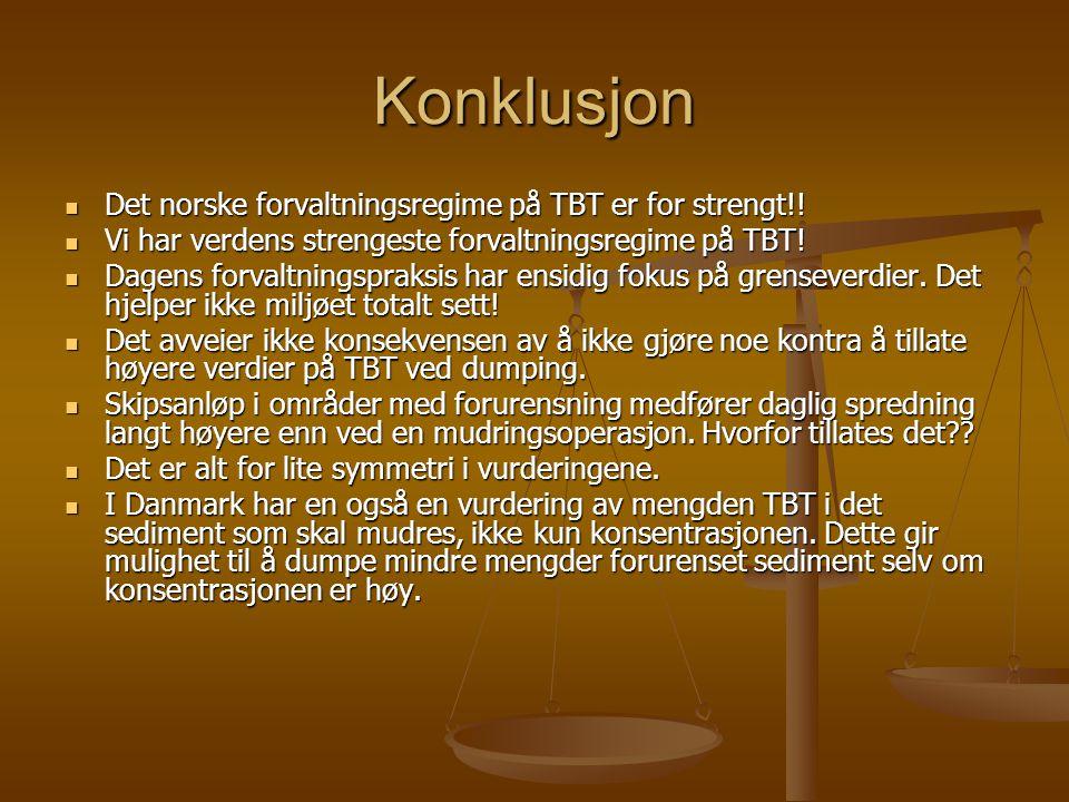 Konklusjon  Det norske forvaltningsregime på TBT er for strengt!.