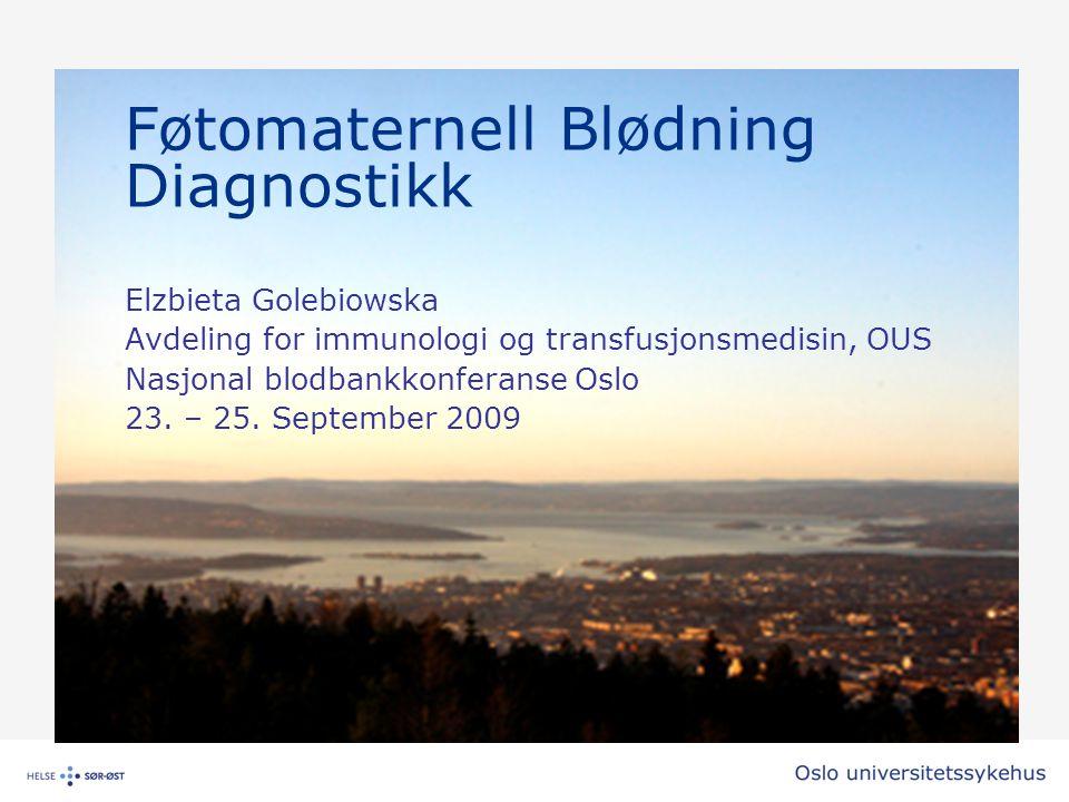 Indikasjoner •Intrauterin fosterdød •Neonatal anemi uten kjent årsak •Mistanke om blødning av andre årsaker •Mistanke om hemoglobinopatier –Sigdcelleanemi og talassemi •I Blodbanken i Oslo (BiO) utføres det 150-180 analyser per år