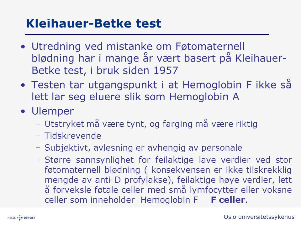 Kleihauer-Betke test •Utredning ved mistanke om Føtomaternell blødning har i mange år vært basert på Kleihauer- Betke test, i bruk siden 1957 •Testen