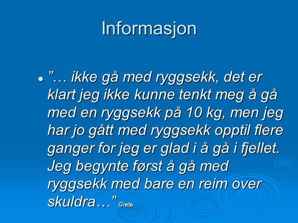 """Informasjon  """"… ikke gå med ryggsekk, det er klart jeg ikke kunne tenkt meg å gå med en ryggsekk på 10 kg, men jeg har jo gått med ryggsekk opptil fl"""