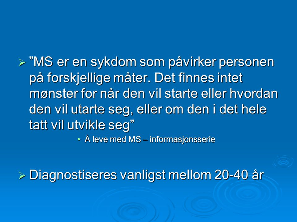 """ """"MS er en sykdom som påvirker personen på forskjellige måter. Det finnes intet mønster for når den vil starte eller hvordan den vil utarte seg, elle"""
