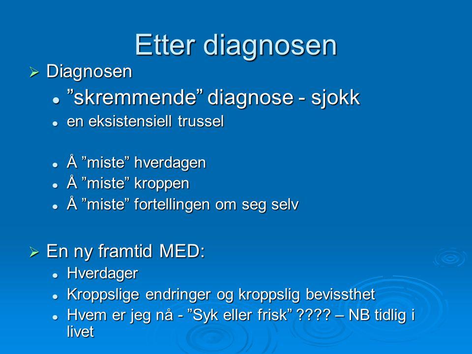 """Etter diagnosen  Diagnosen  """"skremmende"""" diagnose - sjokk  en eksistensiell trussel  Å """"miste"""" hverdagen  Å """"miste"""" kroppen  Å """"miste"""" fortellin"""