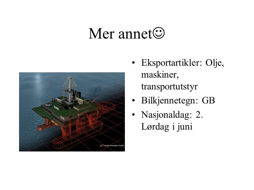 Mer annet  •Eksportartikler: Olje, maskiner, transportutstyr •Bilkjennetegn: GB •Nasjonaldag: 2.