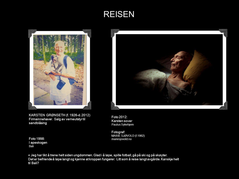 REISEN KARSTEN GRØNSETH (f. 1926-d. 2012) Firmainnehaver. Salg av verneutstyr til sandblåsing Foto 1998: I apeskogen Bali Foto 2012: Karsten sover Pau