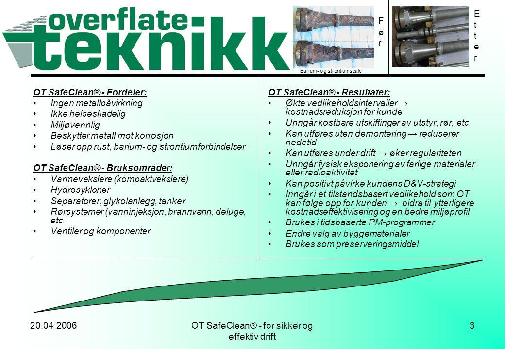20.04.2006OT SafeClean® - for sikker og effektiv drift 3 FørFør OT SafeClean® - Fordeler: •Ingen metallpåvirkning •Ikke helseskadelig •Miljøvennlig •B
