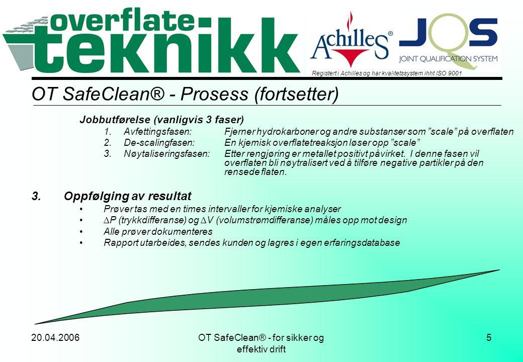 20.04.2006OT SafeClean® - for sikker og effektiv drift 5 OT SafeClean® - Prosess Jobbutførelse (vanligvis 3 faser) 1.Avfettingsfasen:Fjerner hydrokarb